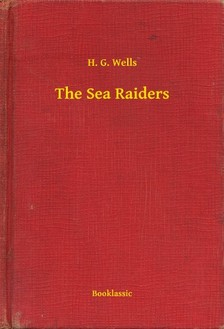 H. G. Wells - The Sea Raiders [eKönyv: epub, mobi]