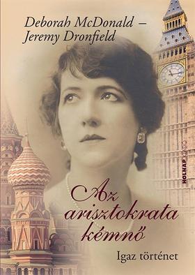 Deborah McDonald - Jeremy Dronfield - Az arisztokrata kémnő - Igaz történet