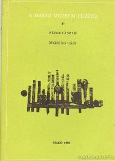 Péter László - Makói kis tükör [antikvár]