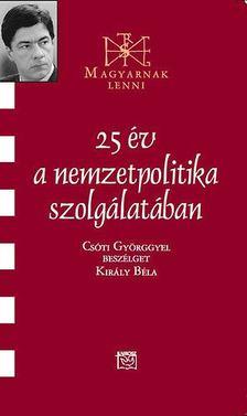 Király Béla - 25 év a nemzetpolitika szolgálatában [antikvár]