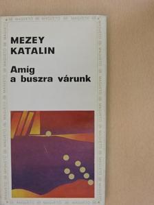 Mezey Katalin - Amíg a buszra várunk [antikvár]