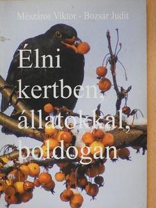 Mészáros Viktor - Élni kertben, állatokkal, boldogan (dedikált példány) [antikvár]