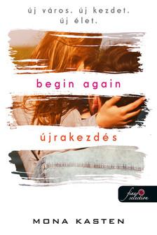 Mona Kasten - Begin Again - Újrakezdés (Újrakezdés 1.)