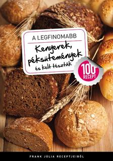 Frank Júlia - A legfinomabb kenyerek, péksütemények és kelt tészták