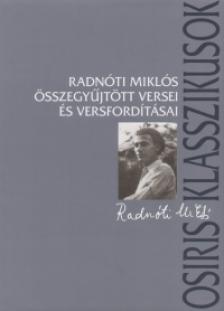 Radnóti Miklós - Radnóti Miklós összegyűjtött versei és versfordításai