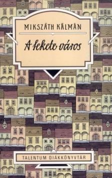 MIKSZÁTH KÁLMÁN - A fekete város - Talentum Diákkönyvtár