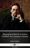 Delphi Classics Anton Chekhov, - Biographical Sketch of Anton Chekhov by Constance Garnett by Anton Chekhov (Illustrated) [eKönyv: epub, mobi]