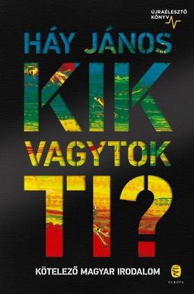 HÁY JÁNOS - Kik vagytok ti? - Kötelező magyar irodalom - Újraélesztő könyv [eKönyv: epub, mobi]