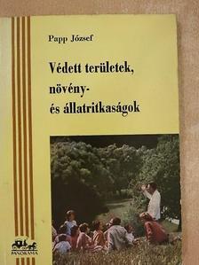 Papp József - Védett területek, növény- és állatritkaságok [antikvár]