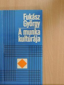 Fukász György - A munka kultúrája [antikvár]