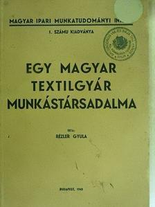 Rézler Gyula - Egy magyar textilgyár munkástársadalma [antikvár]