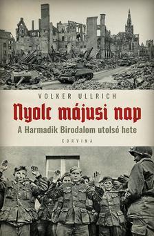 Volker Ullrich - Nyolc májusi nap - A Harmadik birodalom utolsó hete