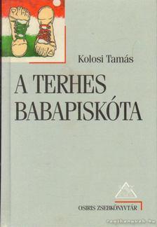 Kolosi Tamás - A terhes babapiskóta [antikvár]