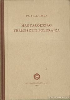 Dr. Bulla Béla - Magyarország természeti földrajza [antikvár]
