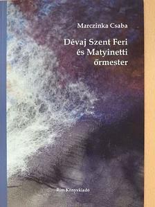 Marczinka Csaba - Dévaj Szent Feri és Matyinetti őrmester (dedikált példány) [antikvár]