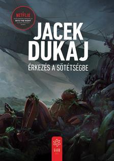 Jacek Dukaj - Érkezés a sötétségbe