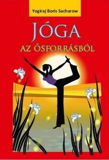Yogiraj Boris Sacharow - Jóga az ősforrásból
