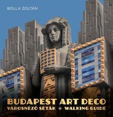 Bolla Zoltán - BUDAPEST ART DECO - VÁROSNÉZŐ SÉTÁK - WALKING GUIDE