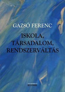 Gazsó Ferenc - Iskola, társadalom, rendszerváltás