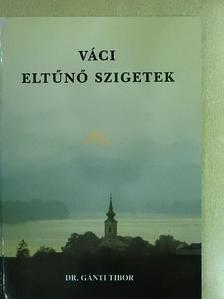 Dr. Gánti Tibor - Váci eltűnő szigetek [antikvár]