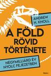 Knoll, H. Andrew - A Föld rövid története - Négymilliárd év nyolc fejezetben
