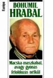 Bohumil Hrabal - MACSKA-MASZKABÁL, AVAGY GYÓNÁS FELOLDOZÁS NÉLKÜL /K/