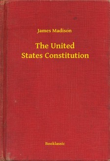 Madison James - The United States Constitution [eKönyv: epub, mobi]