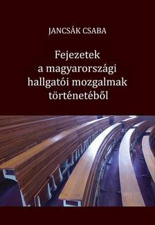 Jancsák Csaba - Fejezetek a magyarországi hallgatói mozgalmak történetéből