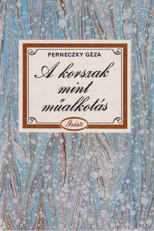 Perneczky Géza - A korszak mint műalkotás [antikvár]