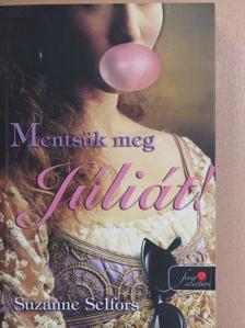 Suzanne Selfors - Mentsük meg Júliát! [antikvár]