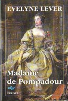 Lever, Evelyne - Madame de Pompadour [antikvár]