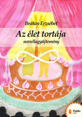 BRÁTÁN ERZSÉBET - Az élet tortája [eKönyv: pdf, epub, mobi]