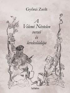 GYŐREI ZSOLT - A Velemi Névtelen versei és a levelesládája [eKönyv: epub, mobi]