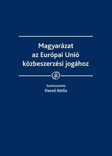 Attila (szerk.) dr. Dezső - Magyarázat az Európai Unió közbeszerzési jogához  [eKönyv: epub, mobi]