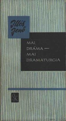 ILLÉS JENŐ - Mai dráma - mai dramaturgia [antikvár]