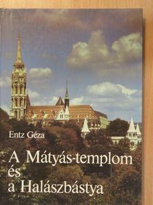 Entz Géza - A Mátyás-templom és a Halászbástya [antikvár]