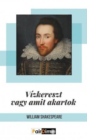 William Shakespeare - Vizkereszt vagy amit akartok [eKönyv: epub, mobi]
