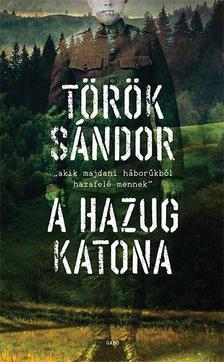 Török Sándor - A hazug katona