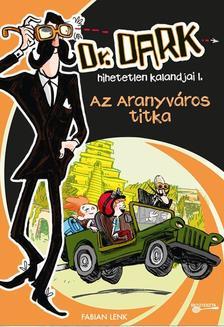 Fabian Lenk - Az Aranyváros titka -  Dr. Dark hihetetlen kalandjai 1