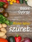 Bálint György - Minden héten szüret [eKönyv: epub, mobi]