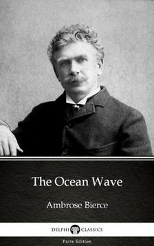 Delphi Classics Ambrose Bierce, - The Ocean Wave by Ambrose Bierce (Illustrated) [eKönyv: epub, mobi]