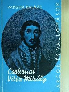 Vargha Balázs - Csokonai Vitéz Mihály alkotásai és vallomásai tükrében [antikvár]