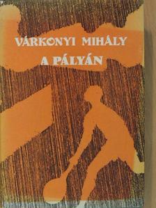 Várkonyi Mihály - A pályán [antikvár]