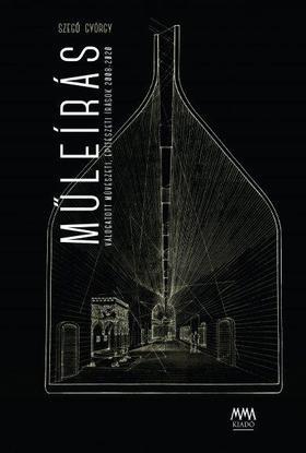 Szegő György - Műleírás Válogatott művészeti, építészeti írások 2008-2020