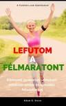 Adam G. Steve - Lefutom a félmaratont - Könnyed, gyakorlati útmutató edzéstervekkel és speciális feladatokkal [eKönyv: epub, mobi]