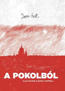 Alan Moore, Eddie Campbell - From hell -  A pokolból