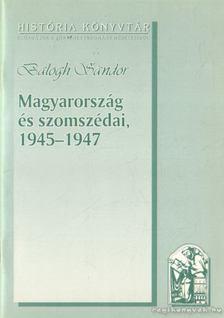Balogh Sándor - Magyarország és szomszédai 1945-1947 [antikvár]