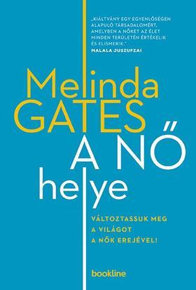 Gates, Melinda - A nő helye - Változtassuk meg a világot a nők erejével!