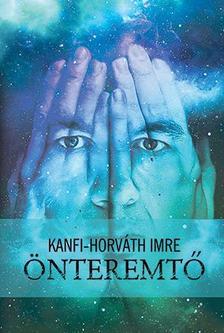 Kanfi-Horváth Imre - Önteremtő