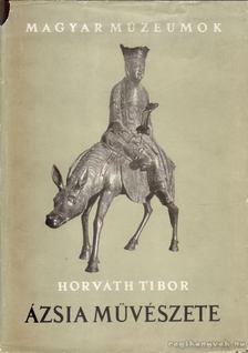 Horváth Tibor - Ázsia művészete [antikvár]